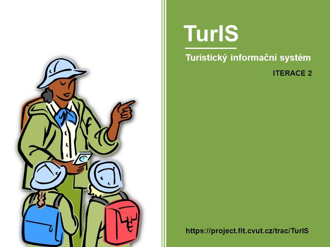 TurIS Turistický informační systém ITERACE 2 https://project.fit.cvut.cz/trac/TurIS