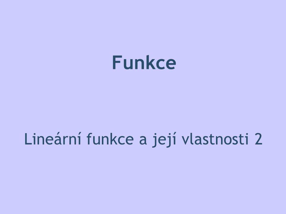 Funkce Lineární funkce a její vlastnosti 2