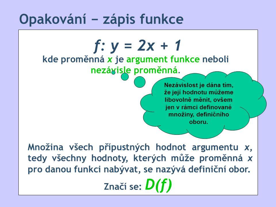 Opakování − zápis funkce f: y = 2x + 1 kde proměnná x je argument funkce neboli nezávisle proměnná.