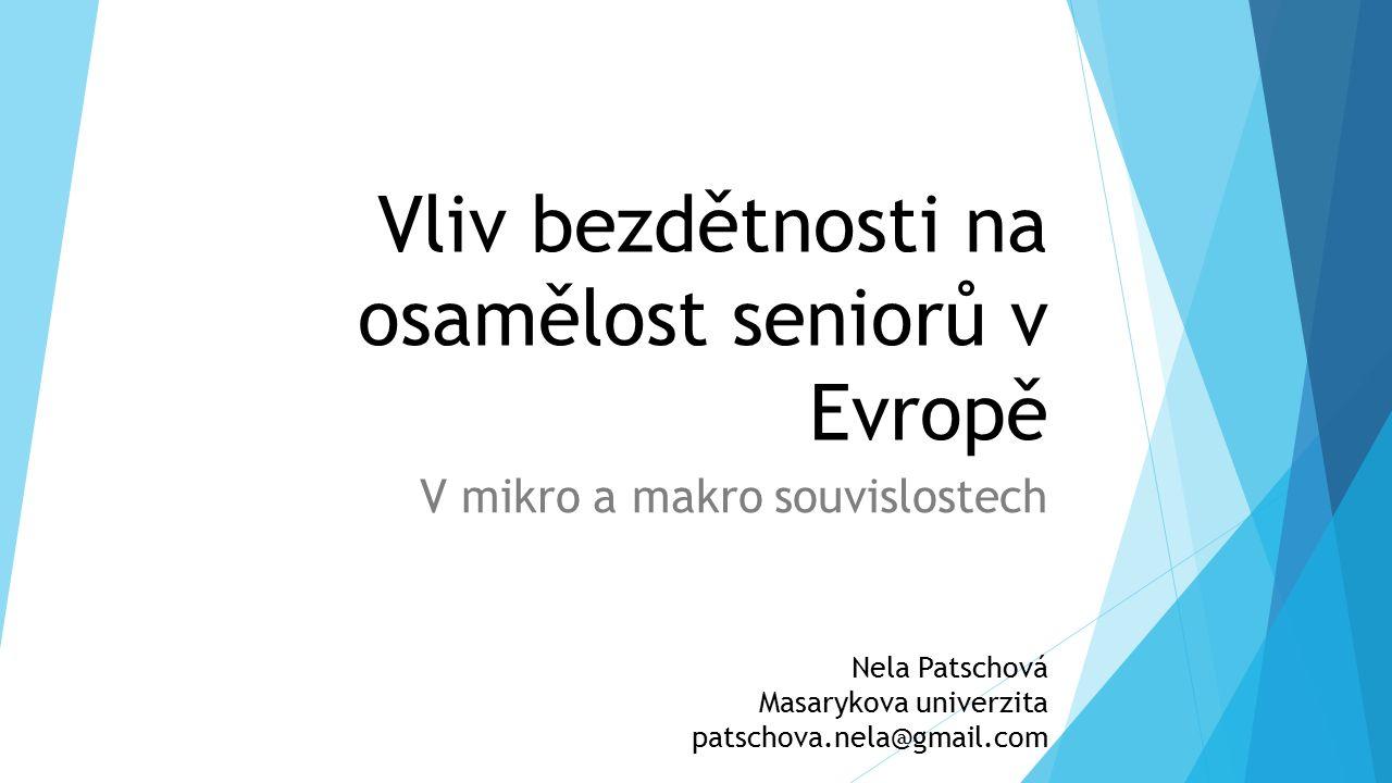 Vliv bezdětnosti na osamělost seniorů v Evropě V mikro a makro souvislostech Nela Patschová Masarykova univerzita patschova.nela@gmail.com