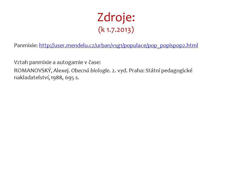 Zdroje: (k 1.7.2013) Panmixie: http://user.mendelu.cz/urban/vsg1/populace/pop_popispop2.htmlhttp://user.mendelu.cz/urban/vsg1/populace/pop_popispop2.html Vztah panmixie a autogamie v čase: ROMANOVSKÝ, Alexej.