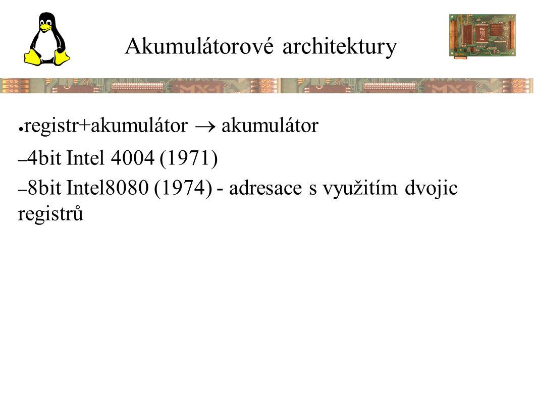 Akumulátorové architektury ● registr+akumulátor  akumulátor – 4bit Intel 4004 (1971) – 8bit Intel8080 (1974) - adresace s využitím dvojic registrů