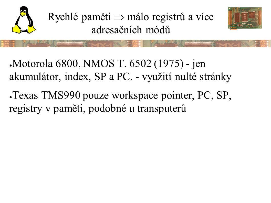 Rychlé paměti  málo registrů a více adresačních módů ● Motorola 6800, NMOS T.