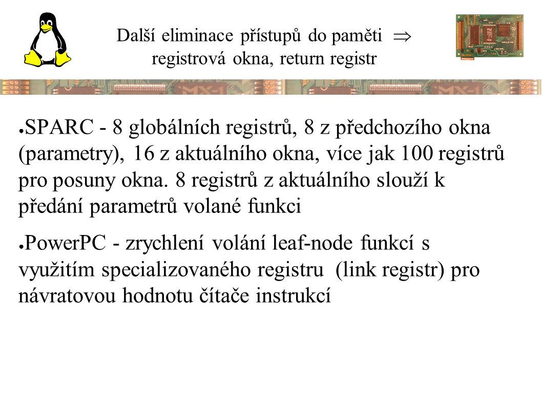 Další eliminace přístupů do paměti  registrová okna, return registr ● SPARC - 8 globálních registrů, 8 z předchozího okna (parametry), 16 z aktuálního okna, více jak 100 registrů pro posuny okna.