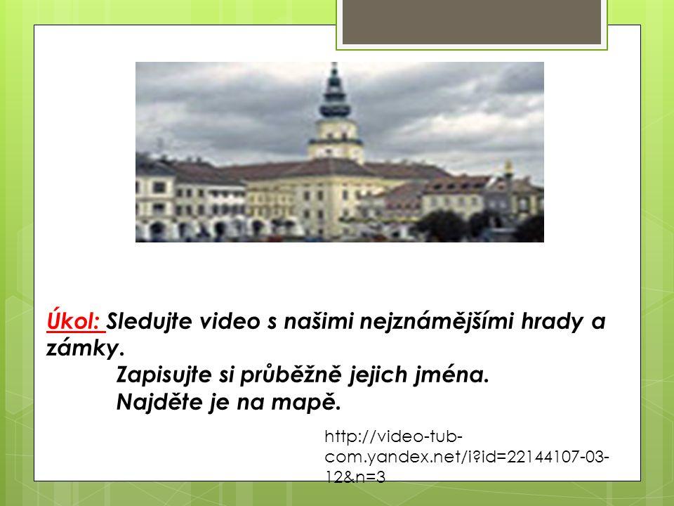 http://video-tub- com.yandex.net/i?id=22144107-03- 12&n=3 Úkol: Sledujte video s našimi nejznámějšími hrady a zámky.