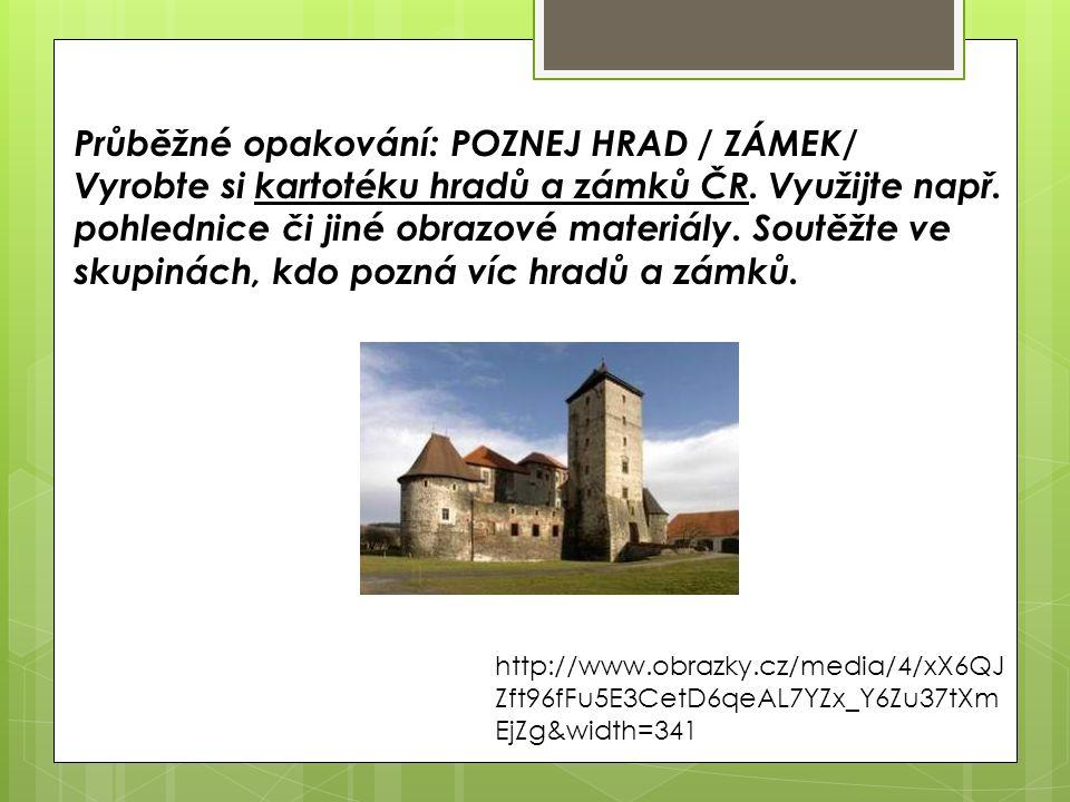 Průběžné opakování: POZNEJ HRAD / ZÁMEK/ Vyrobte si kartotéku hradů a zámků ČR.