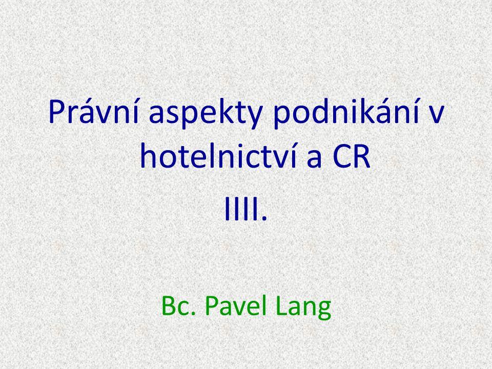 Bc. Pavel Lang Právní aspekty podnikání v hotelnictví a CR IIII.