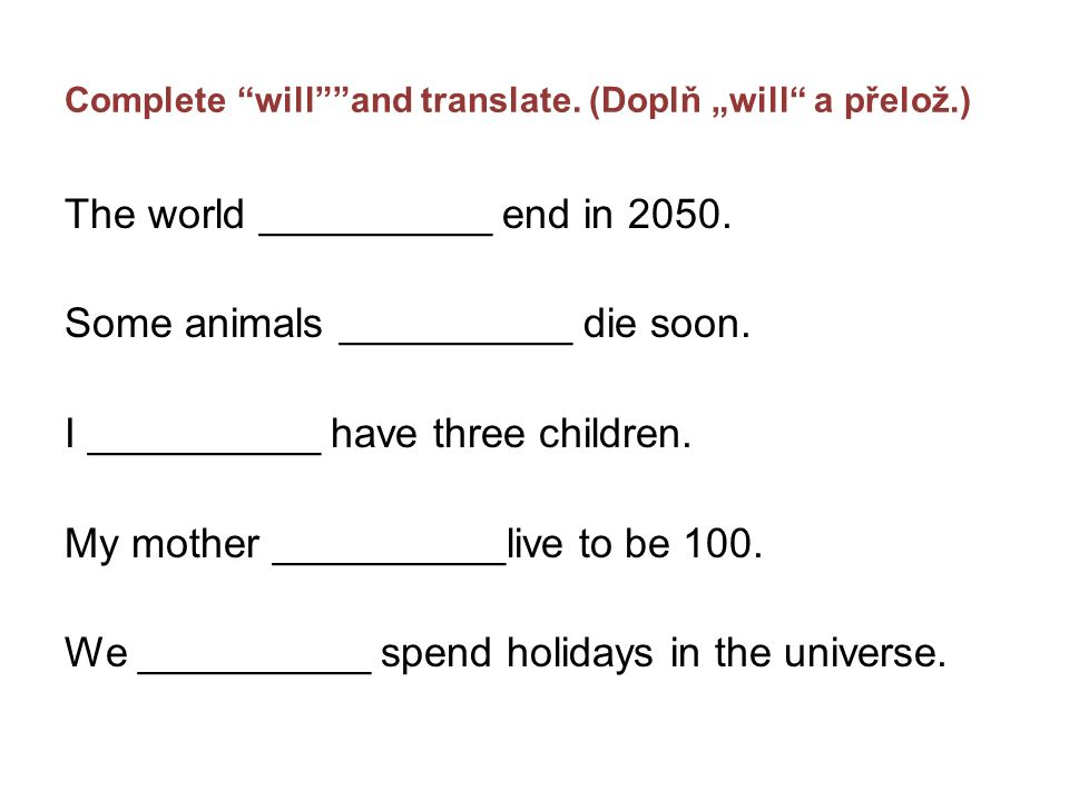 "Complete will and translate. (Doplň ""will a přelož.) The world __________ end in 2050."