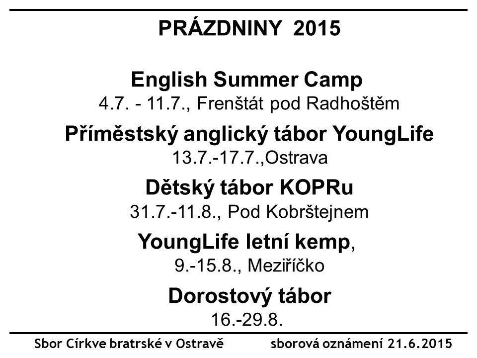 Sbor Církve bratrské v Ostravě sborová oznámení 21.6.2015 PRÁZDNINY 2015 English Summer Camp 4.7.