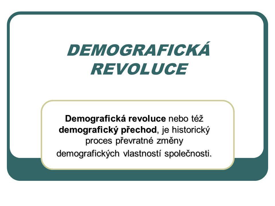 DEMOGRAFICKÁ REVOLUCE Demografická revoluce nebo též demografický přechod, je historický proces převratné změny demografických vlastností společnosti.