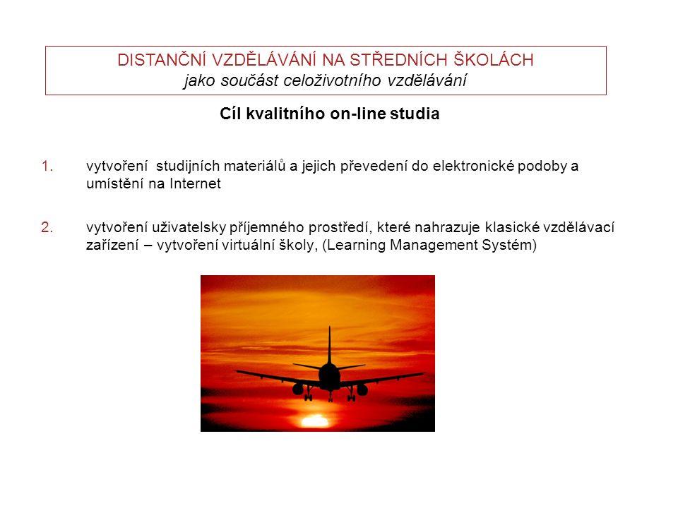 DISTANČNÍ VZDĚLÁVÁNÍ NA STŘEDNÍCH ŠKOLÁCH jako součást celoživotního vzdělávání Cíl kvalitního on-line studia 1.vytvoření studijních materiálů a jejic