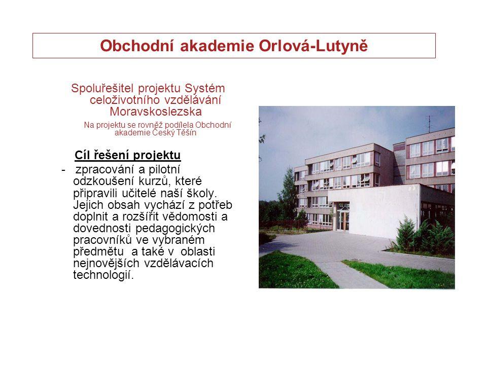 Obchodní akademie Orlová-Lutyně Spoluřešitel projektu Systém celoživotního vzdělávání Moravskoslezska Na projektu se rovněž podílela Obchodní akademie