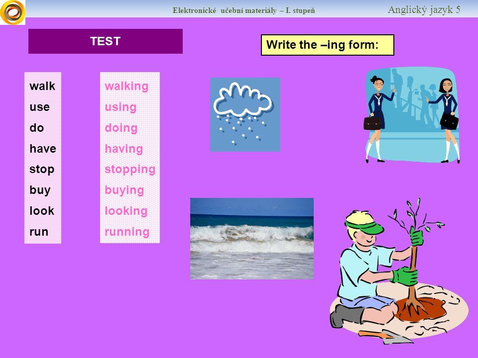 Elektronické učební materiály – I.stupeň Anglický jazyk 5 TEST You are a teacher now.