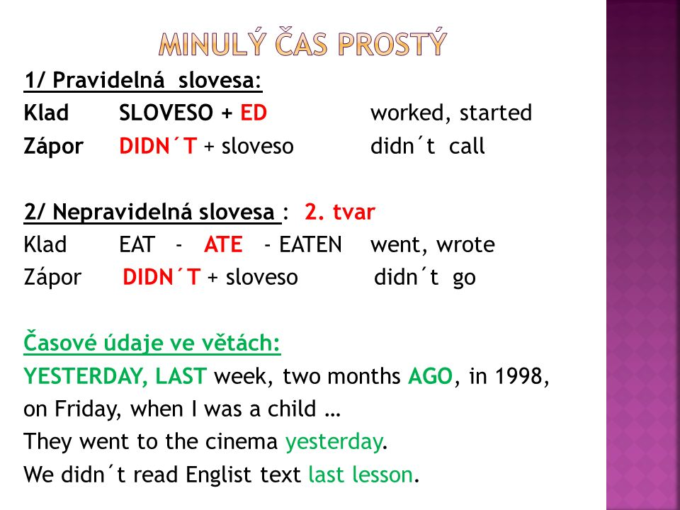 I HAVE + pravid.sloveso+ED I HAVE cleaned He HAS +nepr.