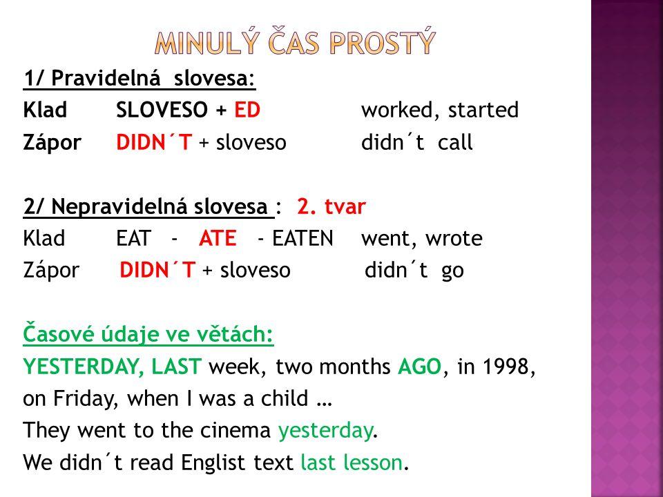 1/ Pravidelná slovesa: Klad SLOVESO + ED worked, started Zápor DIDN´T + sloveso didn´t call 2/ Nepravidelná slovesa : 2.