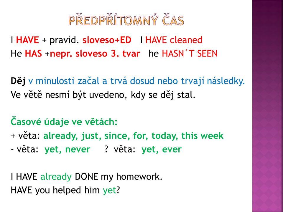 Předpřítomný č.HAVE/HAS + sloveso+ED/3. tvar NS I´ve known him since his birth.