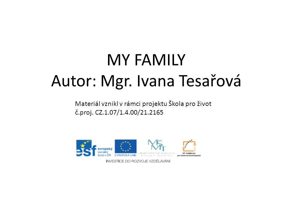 MY FAMILY Autor: Mgr. Ivana Tesařová Materiál vznikl v rámci projektu Škola pro život č.proj.