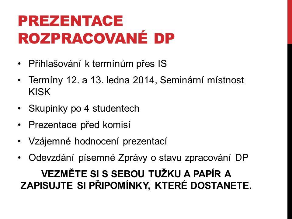 PREZENTACE ROZPRACOVANÉ DP Přihlašování k termínům přes IS Termíny 12. a 13. ledna 2014, Seminární místnost KISK Skupinky po 4 studentech Prezentace p
