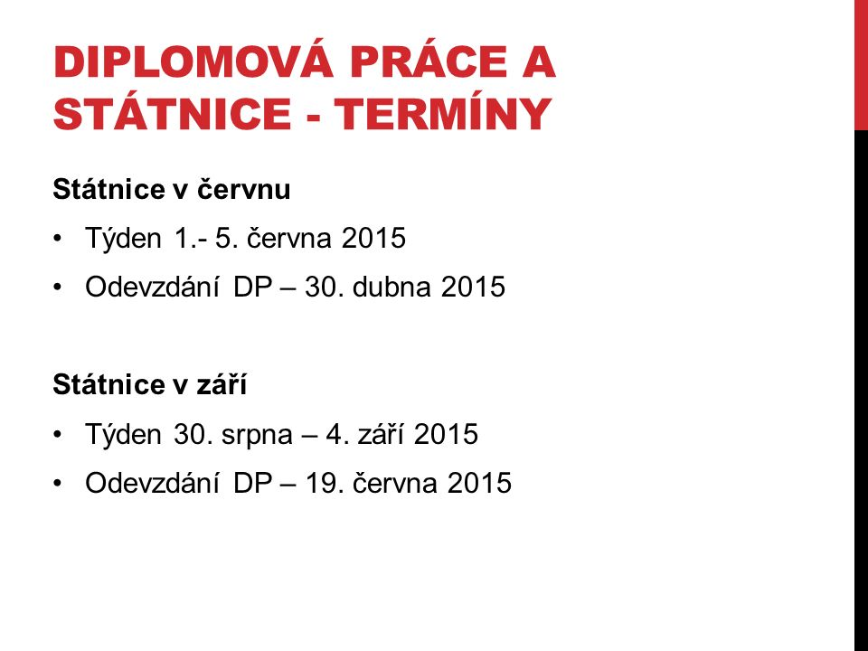 DIPLOMOVÁ PRÁCE A STÁTNICE - TERMÍNY Státnice v červnu Týden 1.- 5. června 2015 Odevzdání DP – 30. dubna 2015 Státnice v září Týden 30. srpna – 4. zář