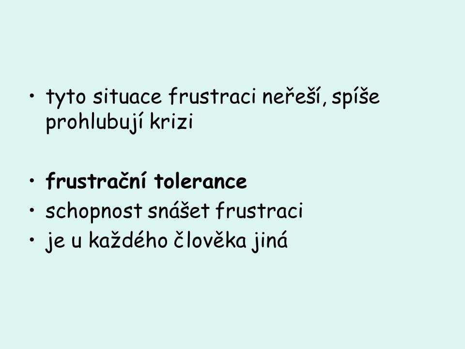 tyto situace frustraci neřeší, spíše prohlubují krizi frustrační tolerance schopnost snášet frustraci je u každého člověka jiná