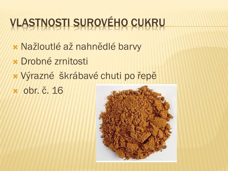  Nažloutlé až nahnědlé barvy  Drobné zrnitosti  Výrazné škrábavé chuti po řepě  obr. č. 16
