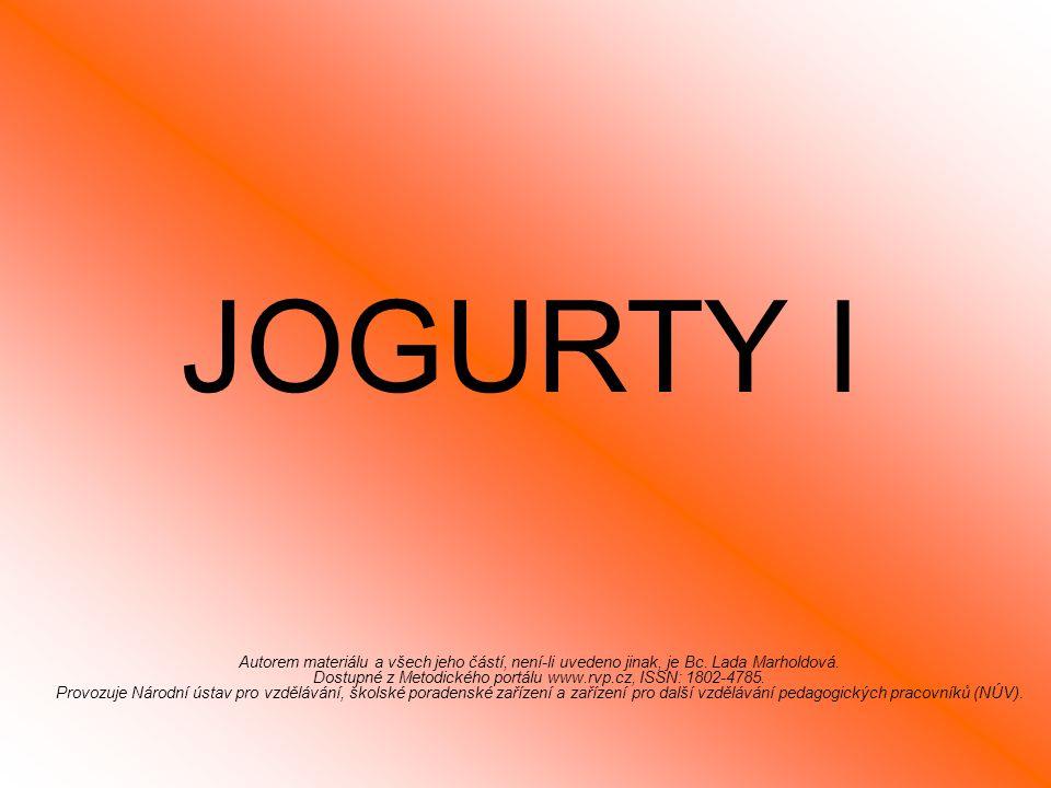 JOGURTY I Autorem materiálu a všech jeho částí, není-li uvedeno jinak, je Bc.