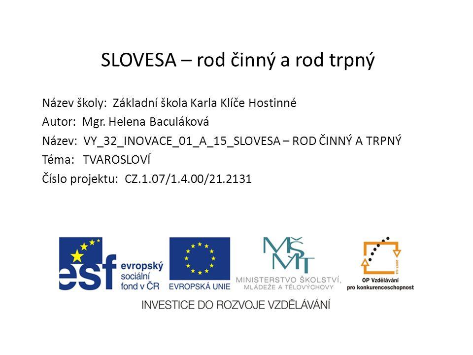 SLOVESA – rod činný a rod trpný Název školy: Základní škola Karla Klíče Hostinné Autor: Mgr.