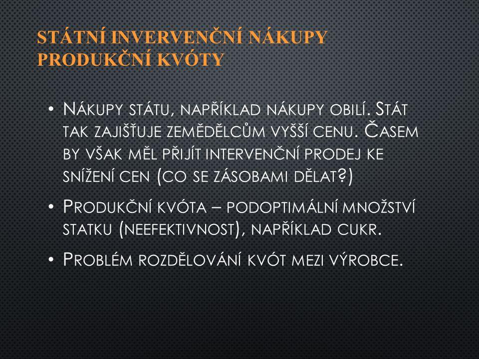 STÁTNÍ INVERVENČNÍ NÁKUPY PRODUKČNÍ KVÓTY N ÁKUPY STÁTU, NAPŘÍKLAD NÁKUPY OBILÍ.