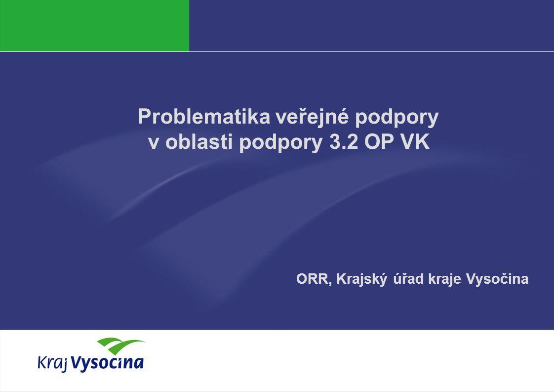 Jan Jež Problematika veřejné podpory v oblasti podpory 3.2 OP VK ORR, Krajský úřad kraje Vysočina