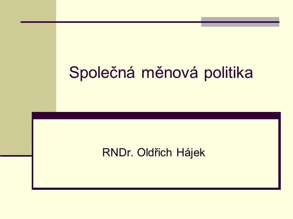 Společná měnová politika RNDr. Oldřich Hájek