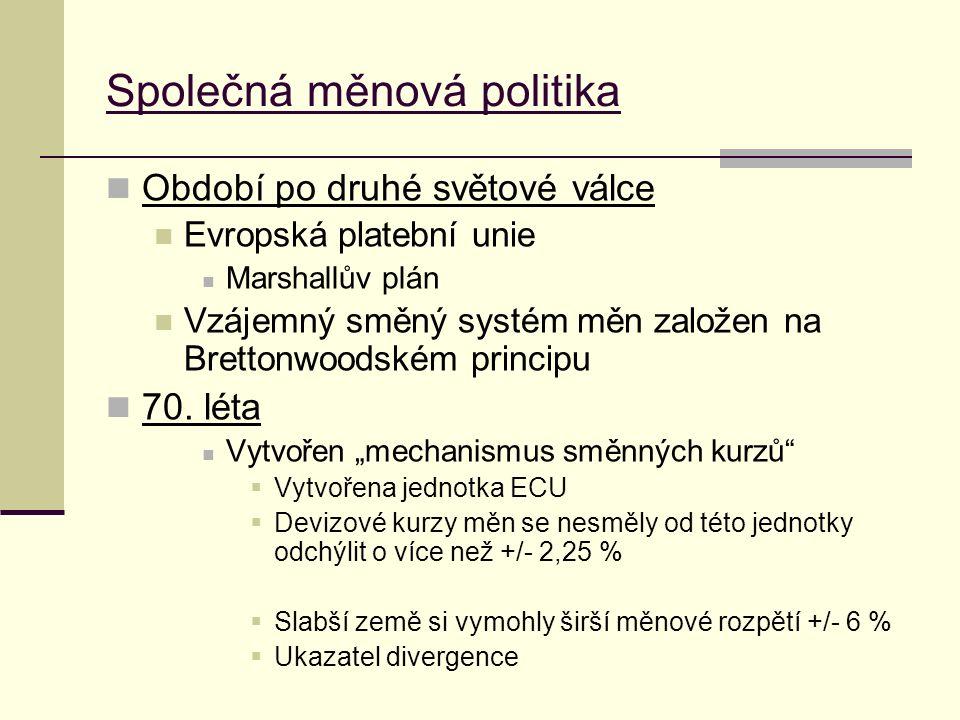 Společná měnová politika Období po druhé světové válce Evropská platební unie Marshallův plán Vzájemný směný systém měn založen na Brettonwoodském principu 70.