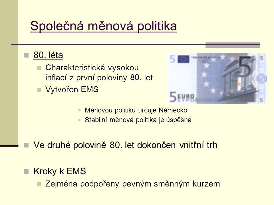 Společná měnová politika 1991 Maastrichská smlouva Vytvořena měnová unie Kritéria pro vstup: Nové roční zadlužení nesmí být větší než 3 % (*) hrubého domácího produktu (HDP).