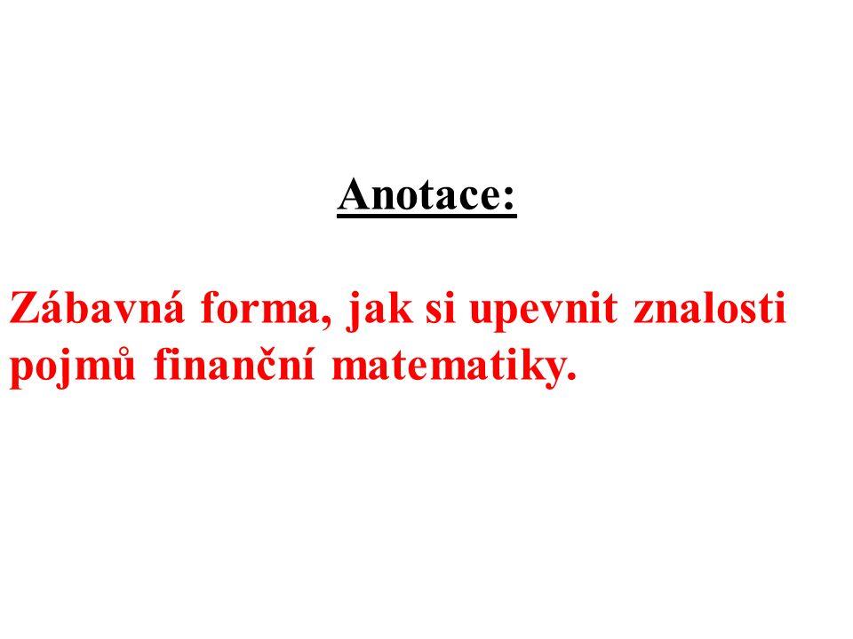 Anotace: Zábavná forma, jak si upevnit znalosti pojmů finanční matematiky.