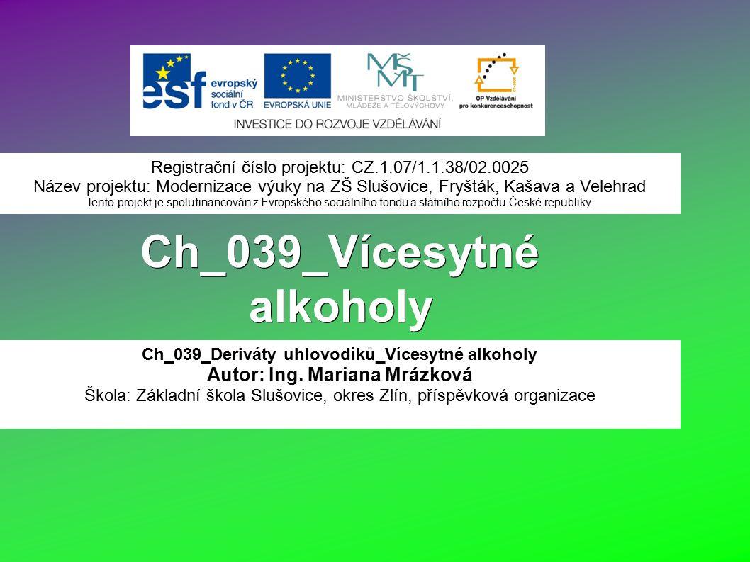 Ch_039_Vícesytné alkoholy Ch_039_Deriváty uhlovodíků_Vícesytné alkoholy Autor: Ing.