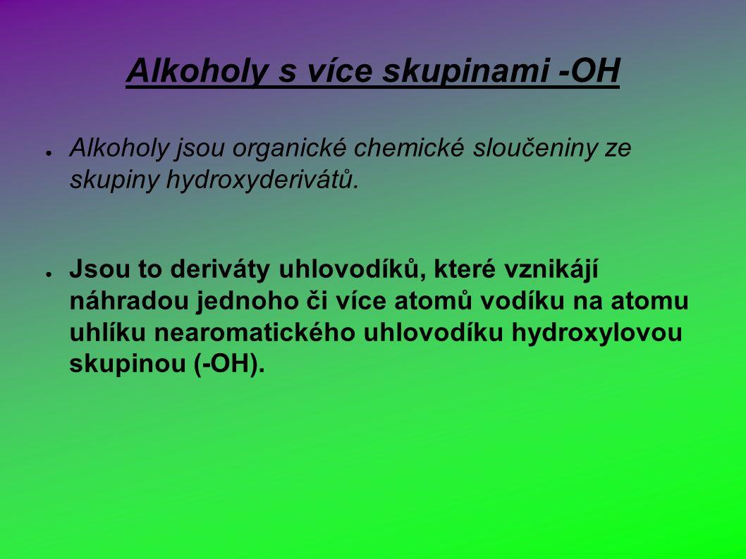 Alkoholy s více skupinami -OH ● Alkoholy jsou organické chemické sloučeniny ze skupiny hydroxyderivátů.