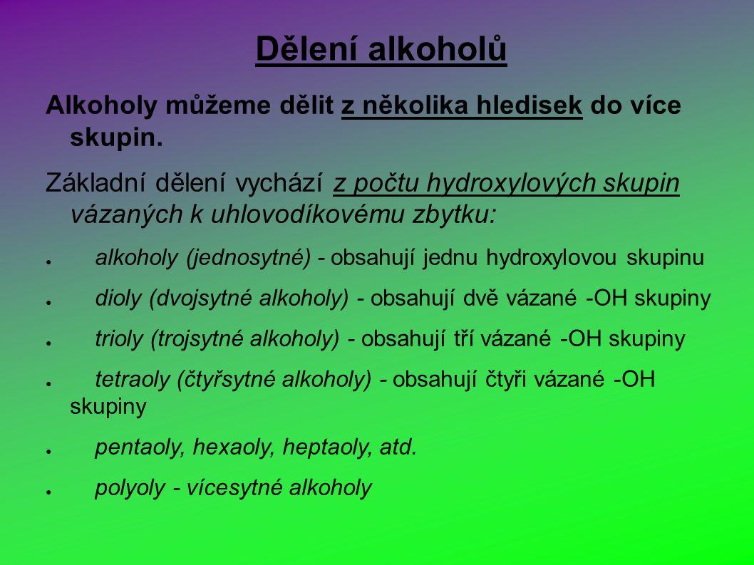 Dělení alkoholů Alkoholy můžeme dělit z několika hledisek do více skupin.