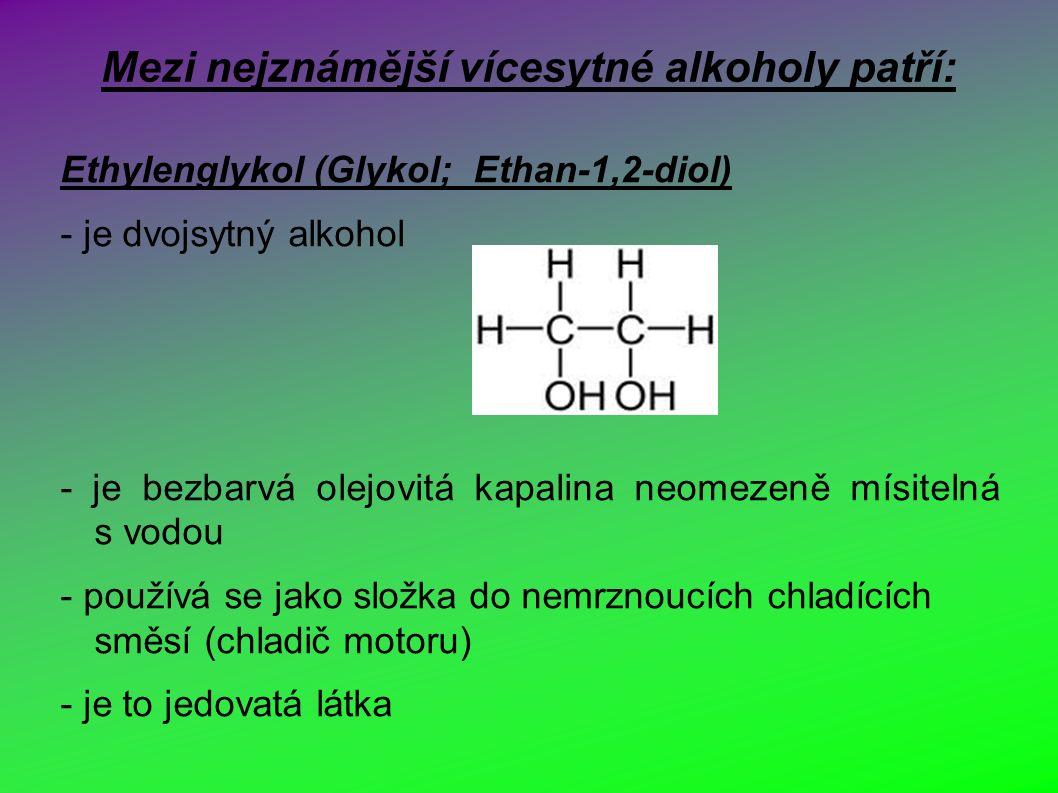 Mezi nejznámější vícesytné alkoholy patří: Ethylenglykol (Glykol; Ethan-1,2-diol) - je dvojsytný alkohol - je bezbarvá olejovitá kapalina neomezeně mísitelná s vodou - používá se jako složka do nemrznoucích chladících směsí (chladič motoru) - je to jedovatá látka