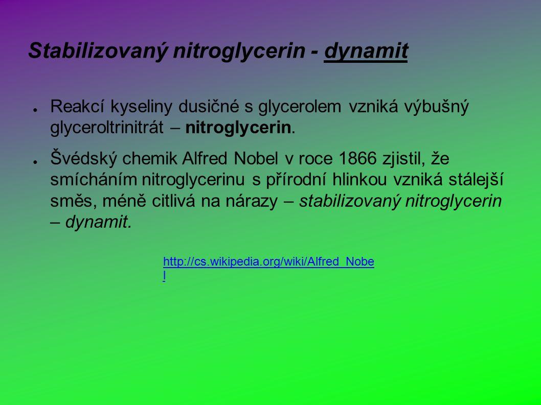 Stabilizovaný nitroglycerin - dynamit ● Reakcí kyseliny dusičné s glycerolem vzniká výbušný glyceroltrinitrát – nitroglycerin.