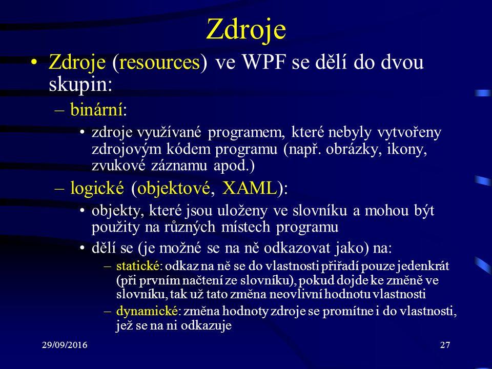 29/09/201627 Zdroje Zdroje (resources) ve WPF se dělí do dvou skupin: –binární: zdroje využívané programem, které nebyly vytvořeny zdrojovým kódem programu (např.