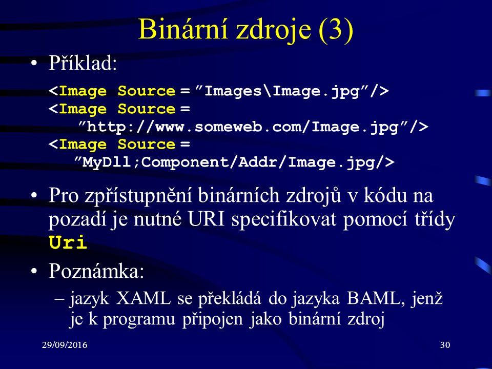 29/09/201630 Binární zdroje (3) Příklad: Pro zpřístupnění binárních zdrojů v kódu na pozadí je nutné URI specifikovat pomocí třídy Uri Poznámka: –jazyk XAML se překládá do jazyka BAML, jenž je k programu připojen jako binární zdroj