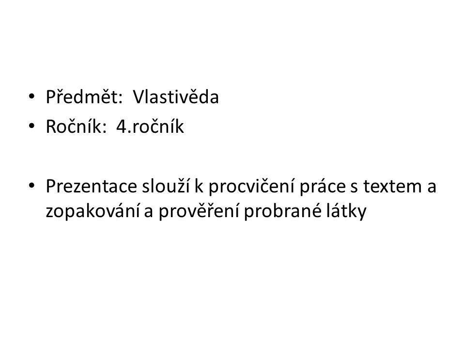 Předmět: Vlastivěda Ročník: 4.ročník Prezentace slouží k procvičení práce s textem a zopakování a prověření probrané látky