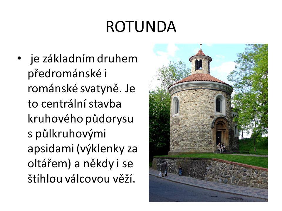ROTUNDA je základním druhem předrománské i románské svatyně.