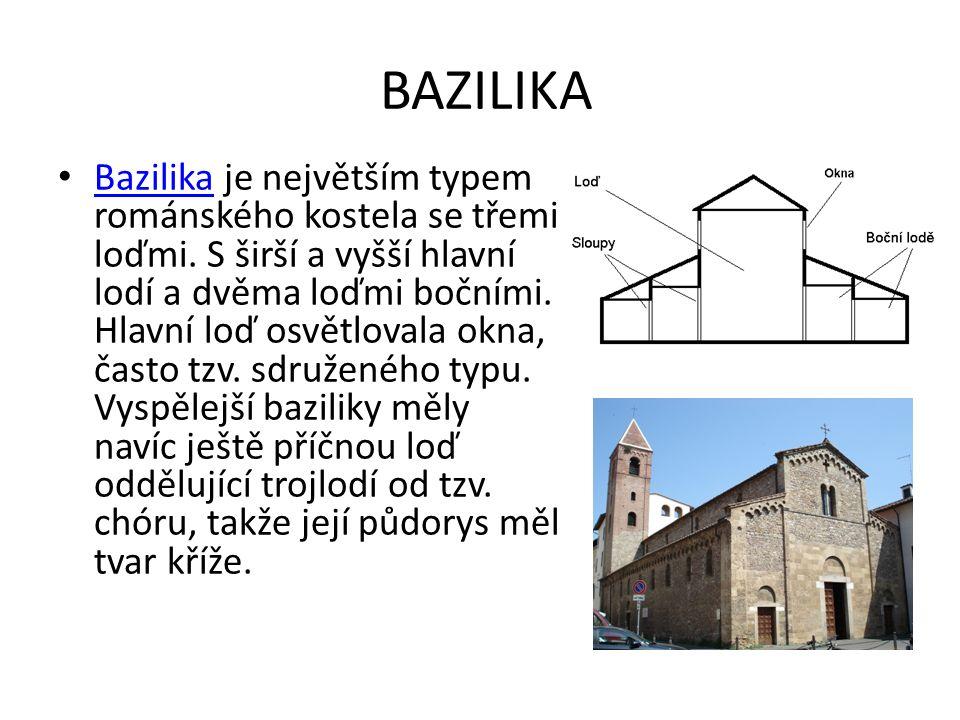 BAZILIKA Bazilika je největším typem románského kostela se třemi loďmi.