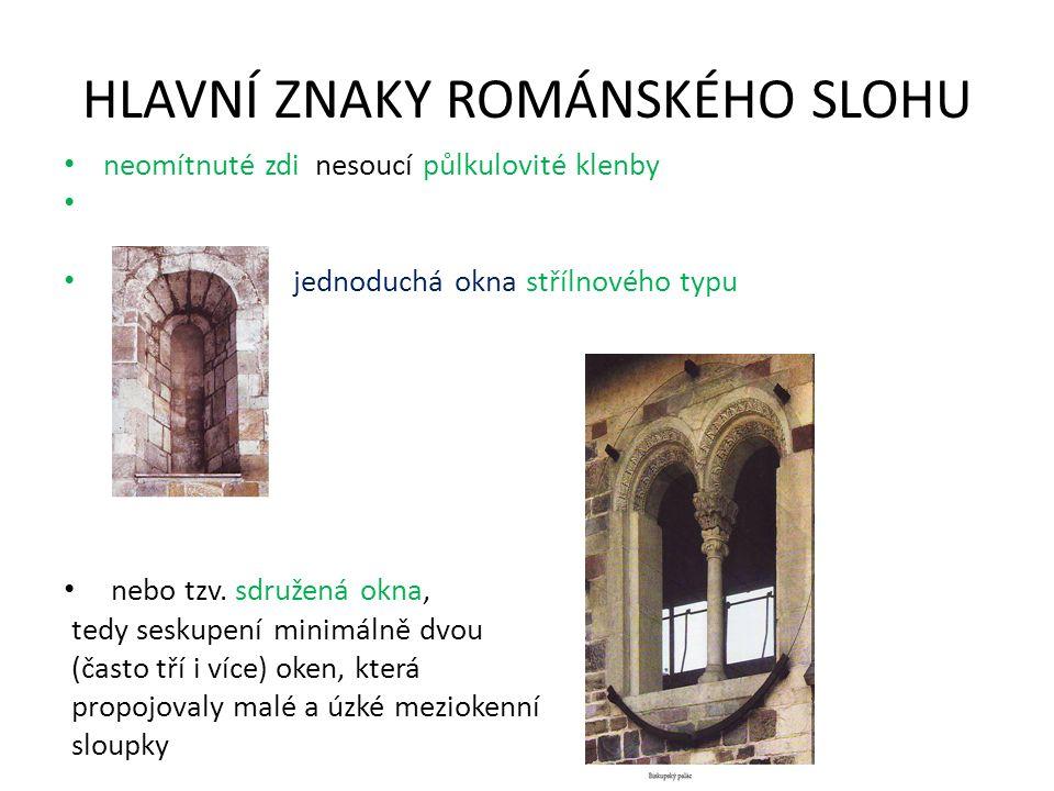 HLAVNÍ ZNAKY ROMÁNSKÉHO SLOHU neomítnuté zdi nesoucí půlkulovité klenby jednoduchá okna střílnového typu nebo tzv.