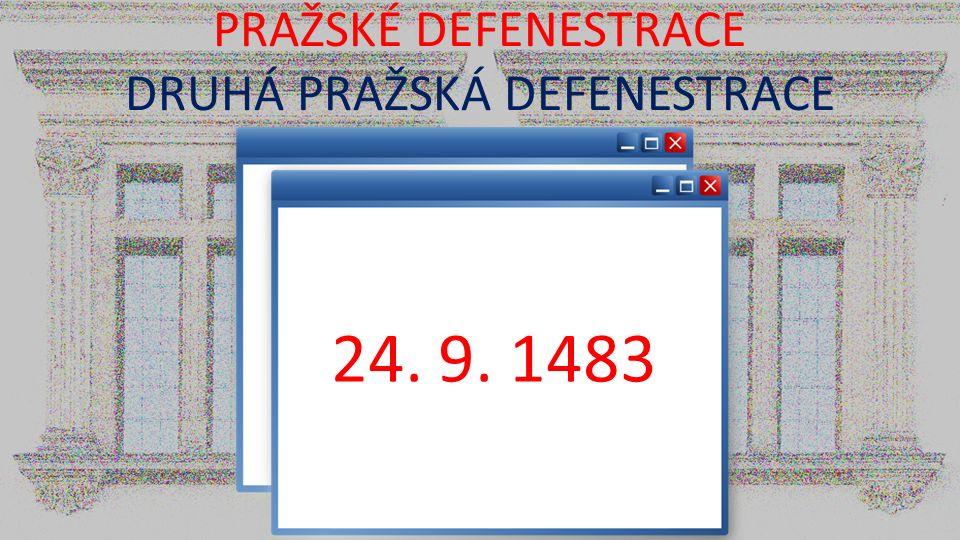 PRAŽSKÉ DEFENESTRACE DRUHÁ PRAŽSKÁ DEFENESTRACE 24. 9. 1483