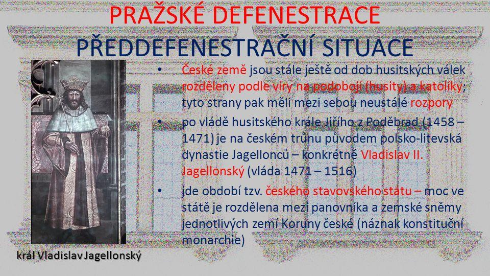 PRAŽSKÉ DEFENESTRACE PŘEDDEFENESTRAČNÍ SITUACE České země jsou stále ještě od dob husitských válek rozděleny podle víry na podobojí (husity) a katolík