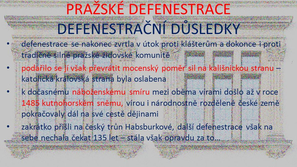 PRAŽSKÉ DEFENESTRACE DEFENESTRAČNÍ DŮSLEDKY defenestrace se nakonec zvrtla v útok proti klášterům a dokonce i proti tradičně silné pražské židovské ko
