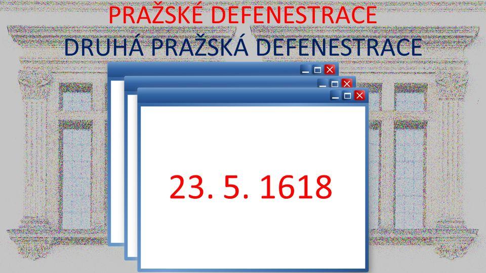 PRAŽSKÉ DEFENESTRACE DRUHÁ PRAŽSKÁ DEFENESTRACE 23. 5. 1618