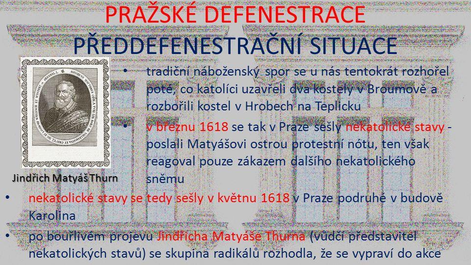 PRAŽSKÉ DEFENESTRACE PŘEDDEFENESTRAČNÍ SITUACE nekatolické stavy se tedy sešly v květnu 1618 v Praze podruhé v budově Karolina po bouřlivém projevu Ji