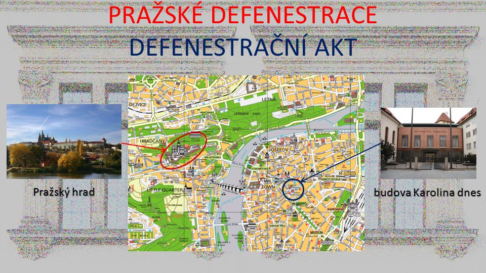PRAŽSKÉ DEFENESTRACE DEFENESTRAČNÍ AKT budova Karolina dnes Pražský hrad